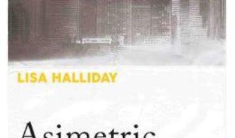 Cartea Asimetric – Lisa Halliday (download, pret, reducere)