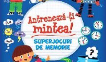 Cartea Antreneaza-ti mintea! Superjocuri de memorie – Lisa Regan (download, pret, reducere)