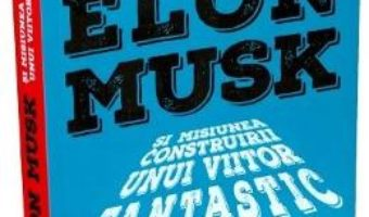 Cartea Elon Musk pentru tinerii cititori – Ashlee Vance (download, pret, reducere)
