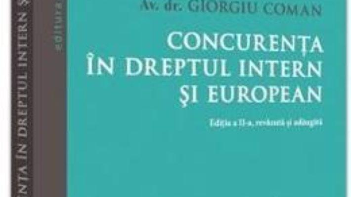 Cartea Concurenta in dreptul intern si european – Giorgiu Coman (download, pret, reducere)
