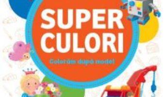 Cartea Superculori. Coloram dupa model 5+ (download, pret, reducere)