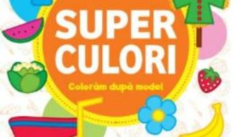 Cartea Superculori. Coloram dupa model 4+ (download, pret, reducere)