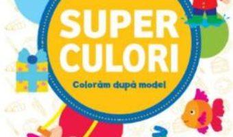 Cartea Superculori. Coloram dupa model 4+ Vol.2 (download, pret, reducere)