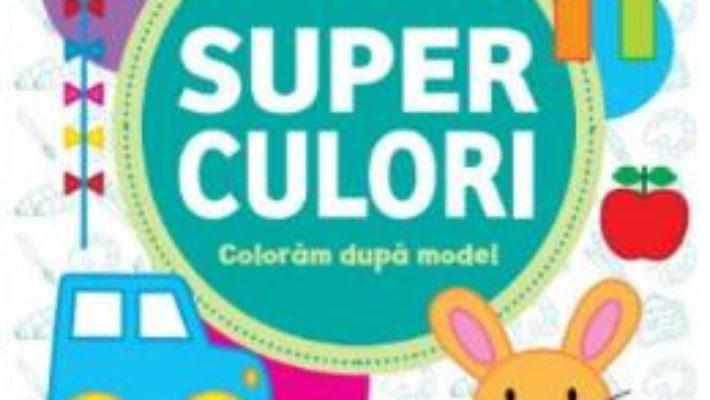 Cartea Superculori. Coloram dupa model 3+ (download, pret, reducere)