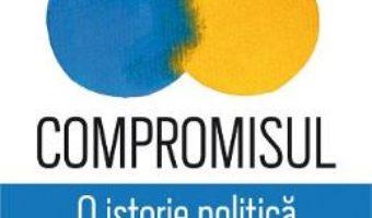 Cartea Compromisul. O istorie politica si filozofica – Alin Fumurescu (download, pret, reducere)