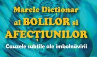 Cartea Marele dictionar al bolilor si afectiunilor Ed.4 – Jacques Martel (download, pret, reducere)
