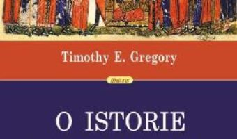 Cartea O istorie a Bizantului ed.2 – Timothy E. Gregory (download, pret, reducere)
