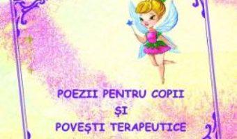 Cartea Poezii pentru copii si povesti terapeutice – Filofteia Adina Bunescu, Maria Magdalena Pana (download, pret, reducere)