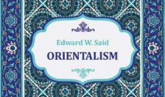 Cartea Orientalism – Edward W. Said (download, pret, reducere)