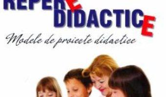 Cartea Repere didactice. Modele de proiecte didactice pentru invatamantul prescolar si primar – Anca-Elena Motoca (download, pret, reducere)