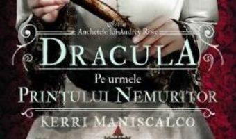Cartea Dracula. Pe urmele printului nemuritor. Seria Anchetele lui Audrey Rose. Vol. 2 – Kerri Maniscalco (download, pret, reducere)