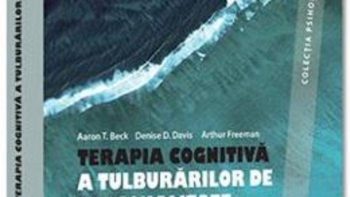 Cartea Terapia cognitiva a tulburarilor de personalitate – Aaron T. Beck, Denise D. Davis, Arthur Freeman (download, pret, reducere)