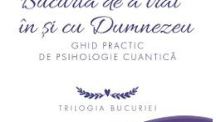 Cartea Bucuria de a trai in si cu Dumnezeu – Niculina Gheorghita (download, pret, reducere)
