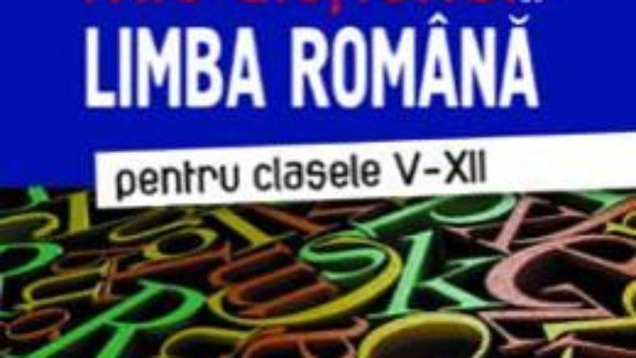 Cartea Mic dictionar de Limba romana – Clasele 5-12. Ed.3 – Victoria Padureanu, Mariana Norel (download, pret, reducere)
