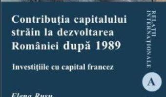 Cartea Contributia capitalului strain la dezvoltarea Romaniei dupa 1989 – Elena Rusu (download, pret, reducere)
