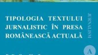 Cartea Tipologia textului jurnalistic in presa romaneasca actuala – Delia Gavriliu Oprea (download, pret, reducere)