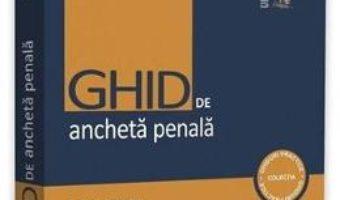 Cartea Ghid de ancheta penala Ed.4 – Dumitru Cheaga, Gheorghe Sava (download, pret, reducere)