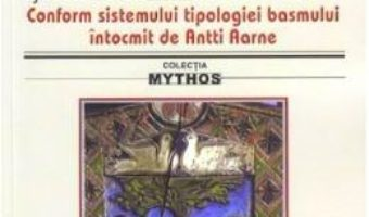 Cartea Tipologia basmelor romanesti si a variantelor lor. Ed.2019 – Adolf Schullerus (download, pret, reducere)