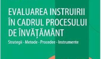Cartea Evaluarea instruirii in cadrul procesului de invatamant – Sorin Cristea (download, pret, reducere)