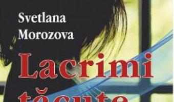 Cartea Lacrimi tacute – Svetlana Morozova (download, pret, reducere)