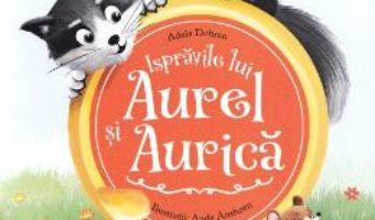 Cartea Ispravile lui Aurel si Aurica – Adela Dobran (download, pret, reducere)
