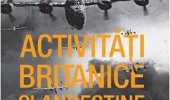 Cartea Activitati britanice clandestine in Romania in timpul celui de-al Doilea Razboi Mondial – Dennis Deletant (download, pret, reducere)