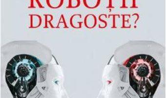 Cartea Pot face robotii dragoste? – Jean-Michel Besnier, Laurent Alexandre (download, pret, reducere)