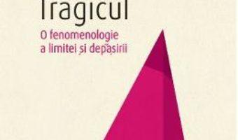 Cartea Tragicul. O fenomenologie a limitei si depasirii – Gabriel Liiceanu (download, pret, reducere)
