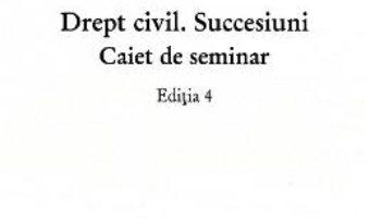 Cartea Drept civil. Succesiuni. Caiet de seminar ed.4 – Ilioara Genoiu (download, pret, reducere)