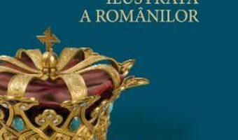 Cartea O scurta istorie ilustrata a romanilor – Neagu Djuvara (download, pret, reducere)