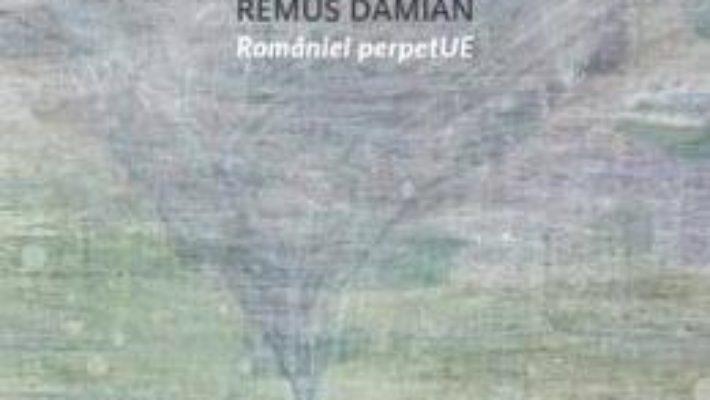 Cartea Romaniei perpetUE – Remus Damian (download, pret, reducere)
