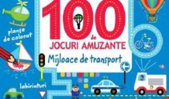 Cartea 100 de jocuri amuzante – Mijloace de transport (download, pret, reducere)