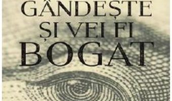 Cartea Gandeste si vei fi bogat – Napoleon Hill (download, pret, reducere)