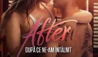 Cartea After. Dupa ce ne-am intalnit – Anna Todd (download, pret, reducere)