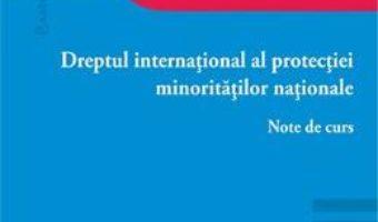 Cartea Dreptul international al protectiei minoritatilor nationale – Bogdan Aurescu, Elena Lazar (download, pret, reducere)