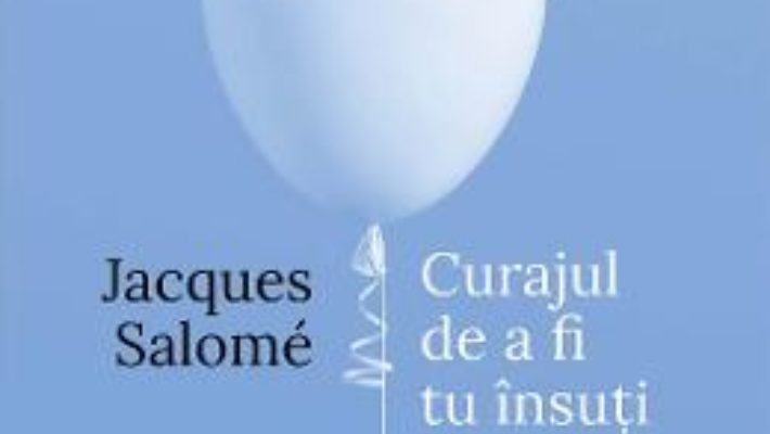 Cartea Curajul de a fi tu insuti ed.4 – Jacques Salome (download, pret, reducere)