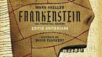 Cartea Frankenstein sau Prometeul modern – Mary Shelley, David Plunkert (download, pret, reducere)