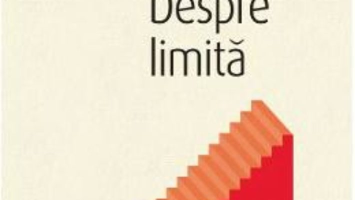 Cartea Despre limita – Gabriel Liiceanu (download, pret, reducere)