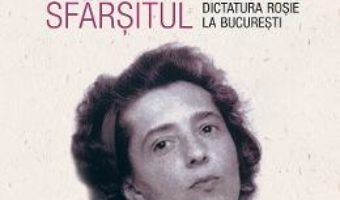 Cartea La inceput a fost sfarsitul. Dictatura rosie la Bucuresti – Adriana Georgescu (download, pret, reducere)