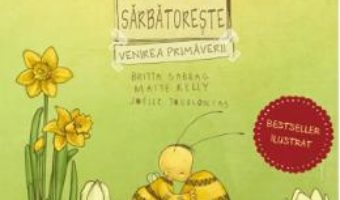 Cartea Bondarel sarbatoreste venirea primaverii – Britta Sabbag Maite Kelly Joelle Tourlonias (download, pret, reducere)
