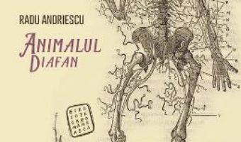 Cartea Animalul diafan – Radu Andriescu (download, pret, reducere)