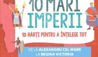 Cartea 10 mari Imperii – Imre Feiner, Laurent Stefano (download, pret, reducere)