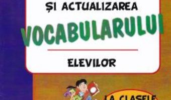 Cartea Imbogatirea, fixarea si actualizarea vocabularului elevilor – Clasele 2-4 – Iuliana Rastoaca (download, pret, reducere)