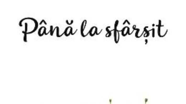 Cartea Pana la sfarsit – Irina Binder (download, pret, reducere)