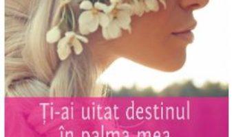 Cartea Ti-ai uitat destinul in palma mea – Maria Iancu (download, pret, reducere)