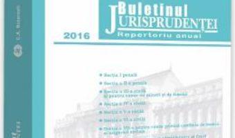 Cartea Buletinul Jurisprudentei 2016 Curtea de Apel Bucuresti (download, pret, reducere)