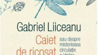 Cartea Caiet de ricosat ganduri – Gabriel Liiceanu (download, pret, reducere)