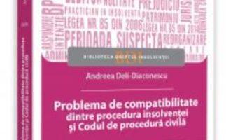 Cartea Problema de compatibilitate dintre procedura insolventei si Codul de procedura civila – Andreea Deli-Diaconescu (download, pret, reducere)