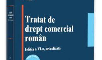 Cartea Tratat de drept comercial roman ed.6 – Stanciu D. Carpenaru (download, pret, reducere)