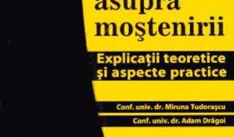 Cartea Dreptul asupra mostenirii – Miruna Tudorascu, Adam Dragoi (download, pret, reducere)
